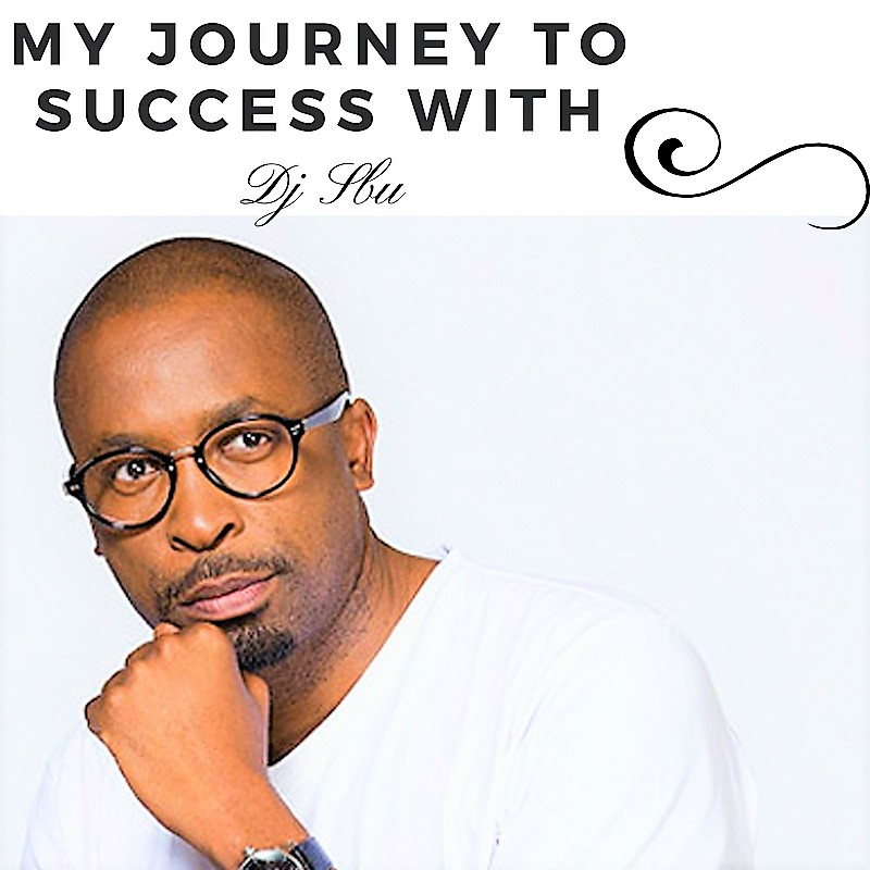 MY JOURNEY TO SUCCESS WITH DJ SBU
