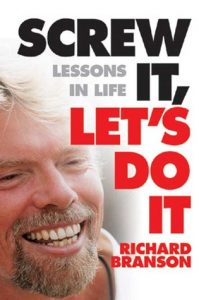 Screw it lets do it. Richard Branson